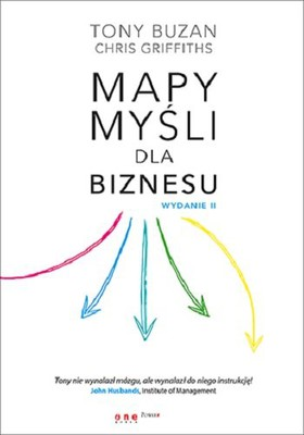 Tony Buzan, Chris Griffiths - Mapy myśli dla biznesu / Tony Buzan, Chris Griffiths - Mind Maps for Business: Revolutionise Your Business Thinking and Practise
