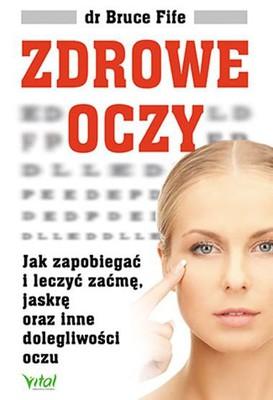 Bruce Fife - Zdrowe oczy. Jak zapobiegać i leczyć zaćmę, jaskrę oraz inne dolegliwości oczu
