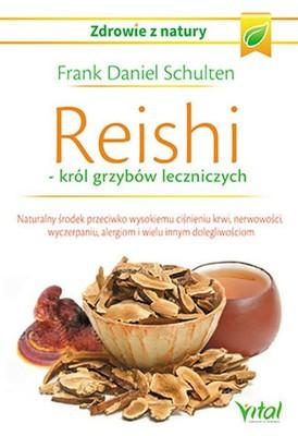 Frank Daniel Schulten - Reishi - król grzybów leczniczych