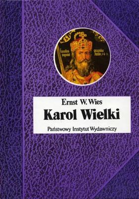 Ernst W. Wies - Karol Wielki. Cesarz i Święty