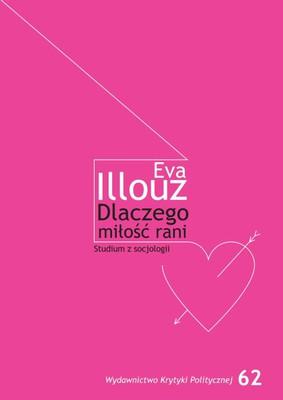 Eva Illouz - Dlaczego miłość rani. Studium z socjologii