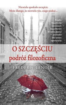 Frederic Lenoir - O szczęściu. Filozoficzna podróż z przewodnikiem