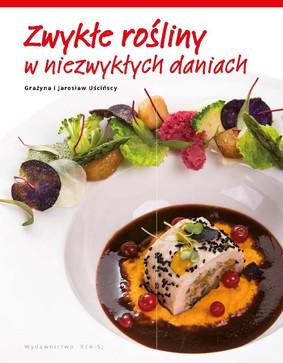 Grażyna Uścińska, Jarosław Uściński - Zdrowie w smaku. Niezwykłe dania ze zwykłych roślin