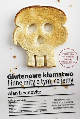 Alan Levinovitz - Glutenowe kłamstwo. I inne mity o tym, co jemy