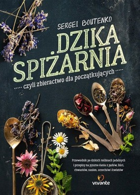Stephanie Pedersen - Dzika spiżarnia, czyli zbieractwo dla początkujących / Stephanie Pedersen - Wild Edibles: A Practical Guide to Foraging, with Easy Identification of 60 Edible Plants and 67 Recipes