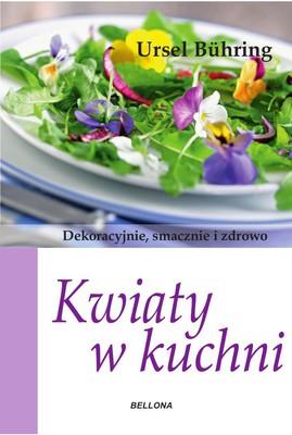Ursel Buhring - Kwiaty w kuchni. Dekoracyjnie, smacznie i zdrowo