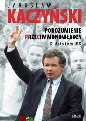 Jarosław Kaczyński - Porozumienie przeciw monowładzy. Z dziejów PC
