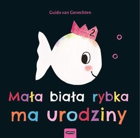 Guido Van Genechten - Mała biała rybka ma urodziny