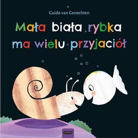 Guido Van Genechten - Mała biała rybka ma wielu przyjaciół