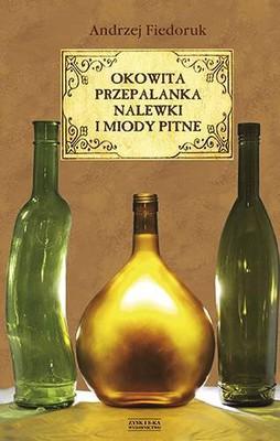 Leonid Fiedoruk - Okowita, przepalanka, nalewki i miody pitne