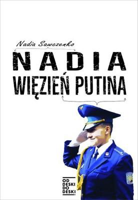 Nadija Sawczenko - Nadia więzień Putina