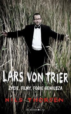 Nils Thorsen - Lars von Trier. Życie, filmy, fobie geniusza