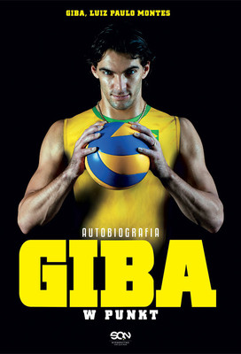 Giba, Luiz Paulo Montes - Giba. W punkt. Autobiografia / Giba, Luiz Paulo Montes - Giba neles!