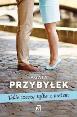 Agata Przybyłek - Takie rzeczy tylko z mężem