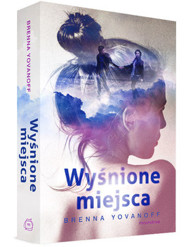 Brenna Yovanoff - Wyśnione miejsca / Brenna Yovanoff - Places No One Knows