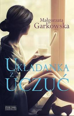 Małgorzata Garkowska - Układanka z uczuć