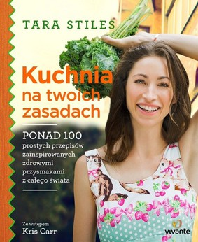 Tara Stiles - Kuchnia na twoich zasadach / Tara Stiles - Make Your Own Rules cookbook