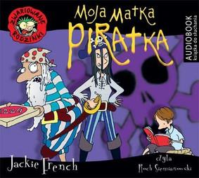 Jackie French - Zwariowane rodzinki. Moja matka piratka / Jackie French - My Mum the Pirate