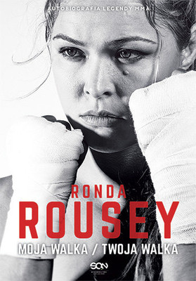 Ronda Rousey, Maria Burns Ortiz - Ronda Rousey. Moja walka / Twoja walka / Ronda Rousey, Maria Burns Ortiz - My Fight / Your Fight