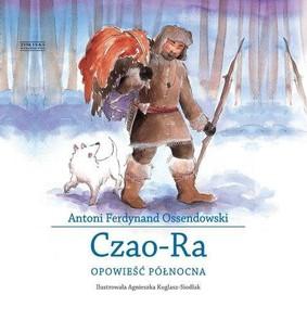 Antoni Ferdynand Ossendowski - Czao-Ra. Opowieść północna