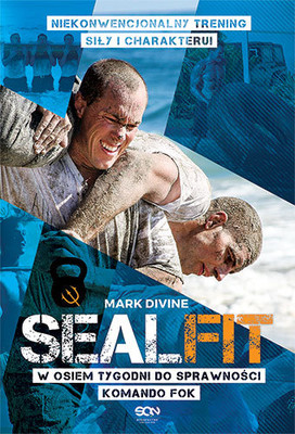 Mark Divine - Sealfit. W osiem tygodni do sprawności Komando Fok / Mark Divine - 8 weeks to SEALFit