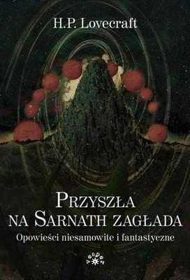 H.P. Lovecraft - Przyszła na Sarnath zagłada. Opowieści niesamowite i fantastyczne