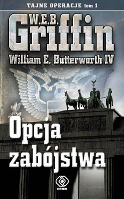 W. E. B. Griffin, William E. Butterworth IV - Tajne operacje. Tom 1. Opcja zabójstwa