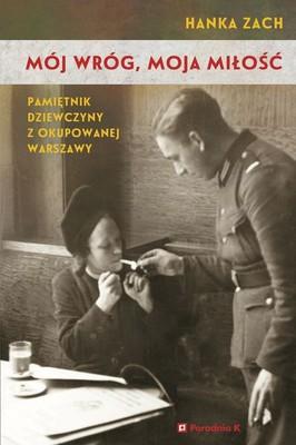 Hanka Zach - Mój wróg, moja miłość. Pamiętnik dziewczyny z okupowanej Warszawy