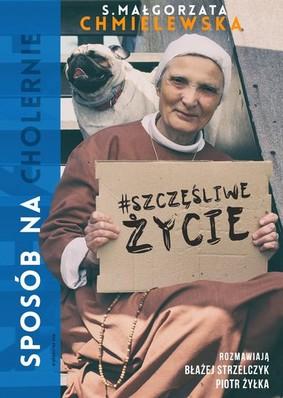 Małgorzata Chmielewska, Piotr Żyłka, Błażej Strzelczyk - Sposób na cholernie szczęśliwe życie