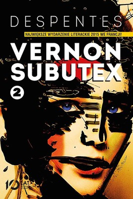 Virginie Despentes - Vernon Subutex. Tom 2 / Virginie Despentes - Vernon Subutex