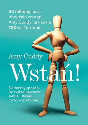 Amy Cuddy - Wstań! Skuteczny sposób, by zyskać pewność siebie i stawić czoło wyzwaniom