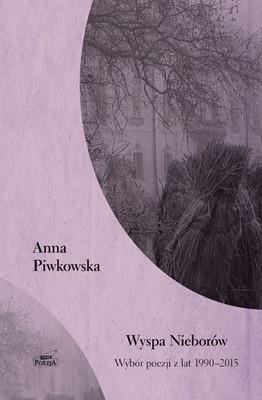 Anna Piwkowska - Wyspa Nieborów. Wybór poezji z lat 1990-2015