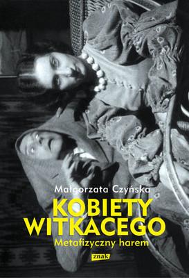 Małgorzata Czyńska - Metafizyczny harem. Kobiety Witkacego