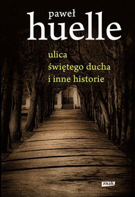 Paweł Huelle - Ulica Świętego Ducha i inne historie