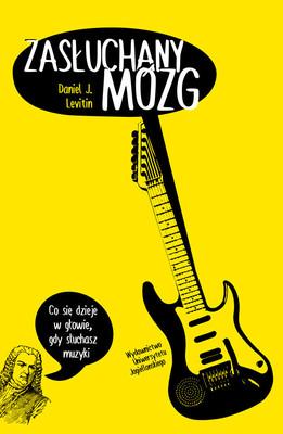 Daniel Levitin - Zasłuchany mózg. Co się dzieje w głowie, gdy słuchasz muzyki / Daniel Levitin - This is Your Brain on Music. The Science of a Human Obsession
