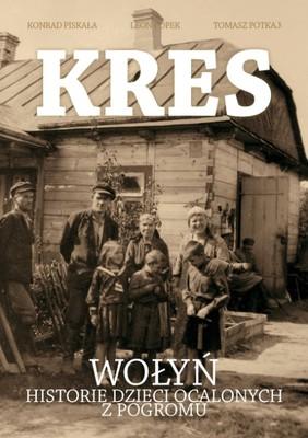 Konrad Piskała, Tomasz Potkaj, Leon Popek - Kres. Wołyń. Historie dzieci ocalonych z pogromu