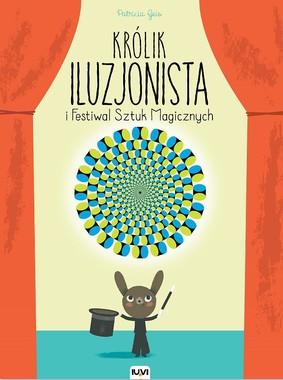 Patricia Geis - Królik iluzjonista i Festiwal sztuk magicznych / Patricia Geis - El increíble show del Conejo Ilusionista
