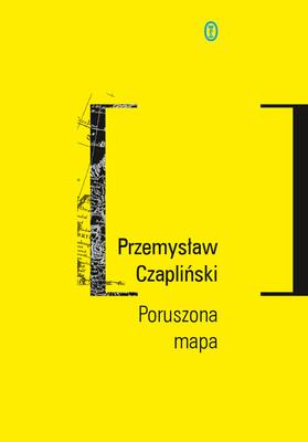 Przemysław Czapliński - Poruszona mapa