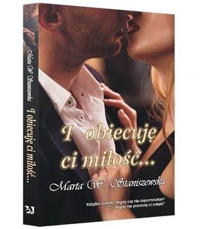 Marta W. Staniszewska - I obiecuję ci miłość...