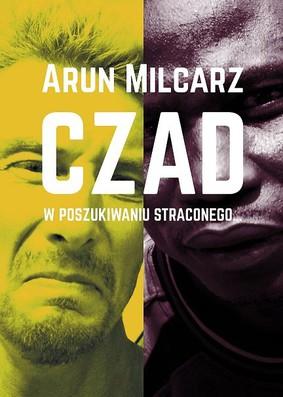 Arun Milcarz - Czad. W poszukiwaniu straconego czasu