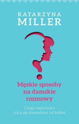 Katarzyna Miller - Męskie sposoby na damskie rozmowy