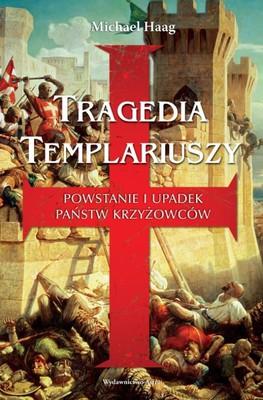Michael Haag - Tragedia templariuszy. Powstanie i upadek państw krzyżowców / Michael Haag - The Tragedy of the Templars