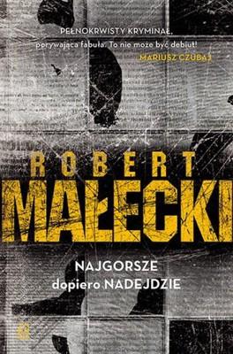 Robert Małecki - Najgorsze dopiero nadejdzie