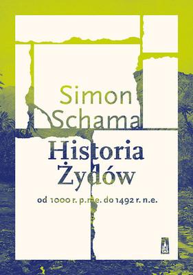 Simon Schama - Historia Żydów. Od 1000 r. p.n.e. do 1492 r. n.e.