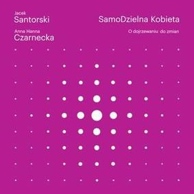 Anna Hanna Czarnecka, Jacek Santorski - SamoDzielna kobieta. O dojrzewaniu do zmian