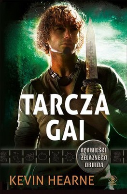 Kevin Hearne - Tarcza Gai / Kevin Hearne - Iron Druid Short Stories Collection