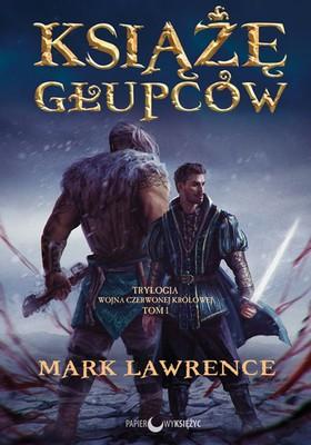 Mark Lawrence - Wojna Czerwonej Królowej. Tom 1. Książę głupców