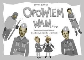Barbara Bielawiec - Opowiem wam... Prawdziwa historia Polaków deportowanych na Sybir w 1940 roku
