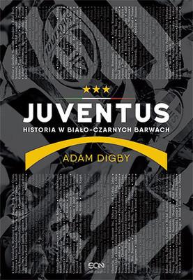 Adam Digby - Juventus. Historia w biało-czarnych barwach / Adam Digby - Juventus: A History in Black and White