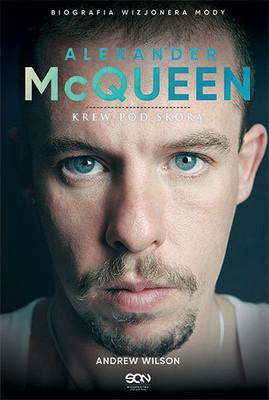 Andrew Wilson - Alexander McQueen. Krew pod skórą / Andrew Wilson - Alexander McQueen: Blood Beneath the Skin